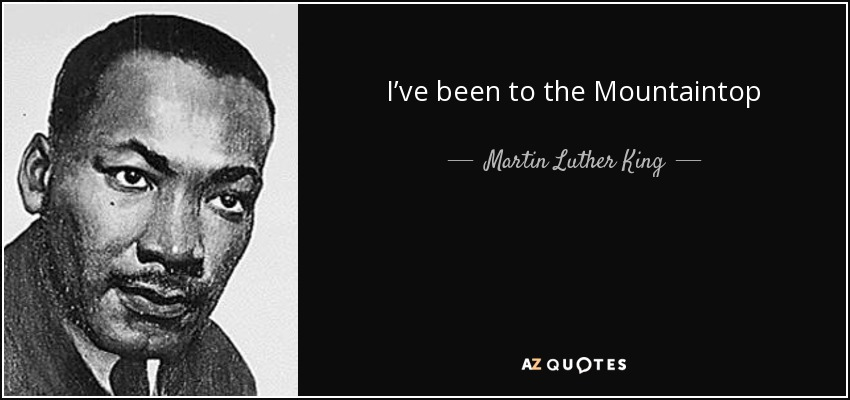 Martin Luther King Jr. Ive been to the Mountaintop